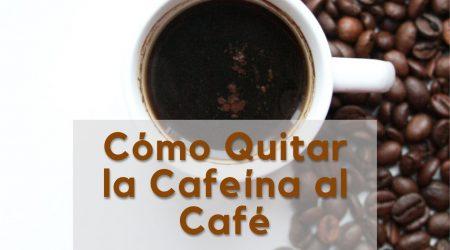 Cómo quitar la cafeína al café